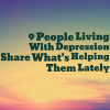 "A meme that says, ""9 People Living With Depression Share What's Helping Them Lately"""