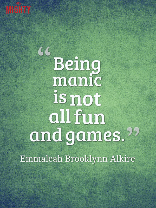 bipolar disorder quotes: Being manic is not all fun and games.