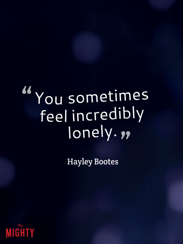 bipolar disorder quotes: You sometimes feel incredibly lonely even though you're surrounded by loving family.