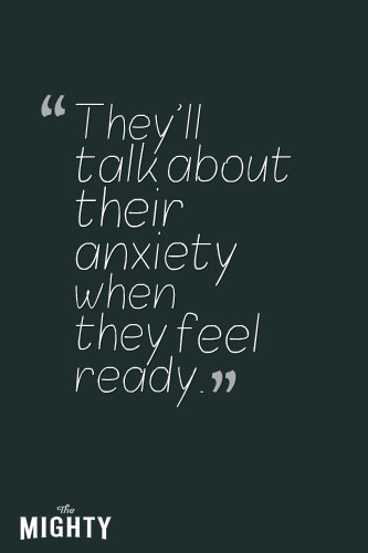 anxiety meme: they'll talk about their anxiety when they feel ready