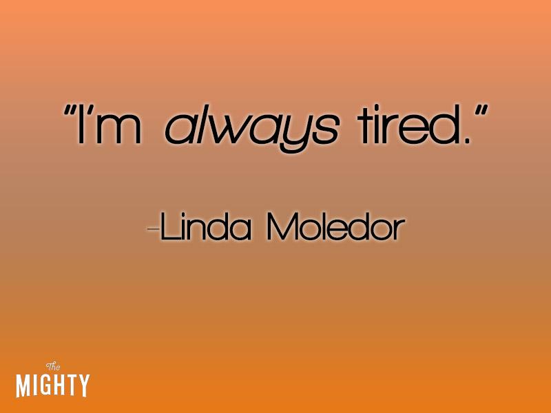 I'm always tired.