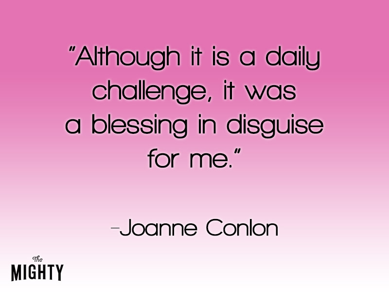 Although it is a daily challenge, it was a blessing in disguise for me.