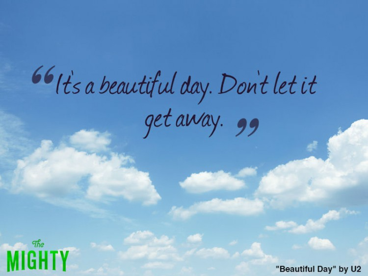 u2 quote: It's a beautiful day. Don't let it get away.