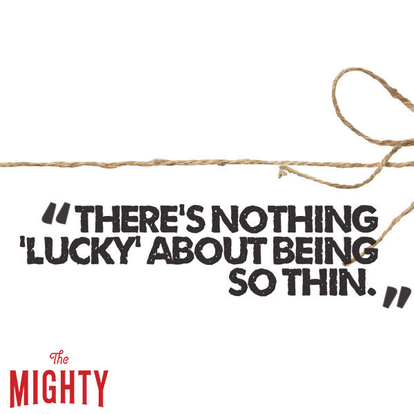 eating disorder quote: There's nothing lucky about being so thin.