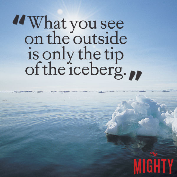 eating disorder quote: What you see on the outside is only the tip of the iceberg.