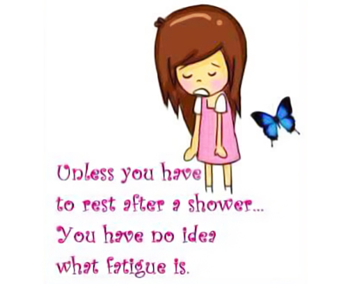 fibromyalgia meme: unless you have to rest in the shower, you have no idea what fatigue is