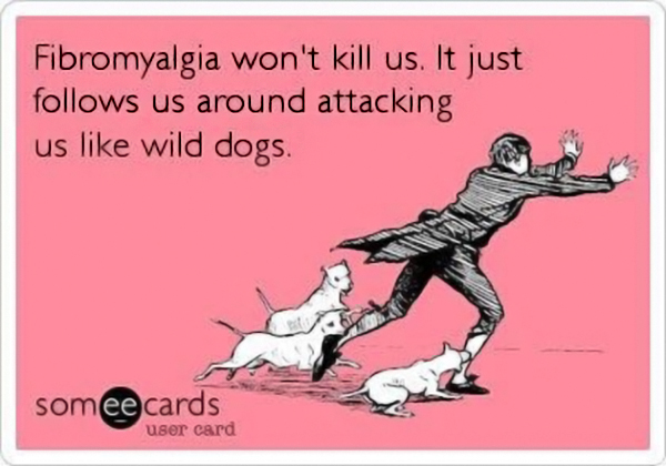 fibromyalgia meme: fibromyalgia won't kill us. it just follows us around attacking us like wild dogs
