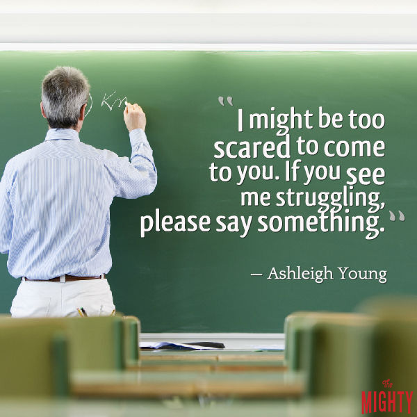 "A teacher writes on a chalkboard. Text reads: ""I might be too scared to come to you. If you see me struggling, please say something."""