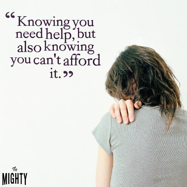 text: Knowing you need help, but also knowing you can't afford it.