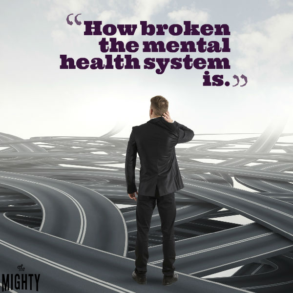 Text: How broken the mental health system is.