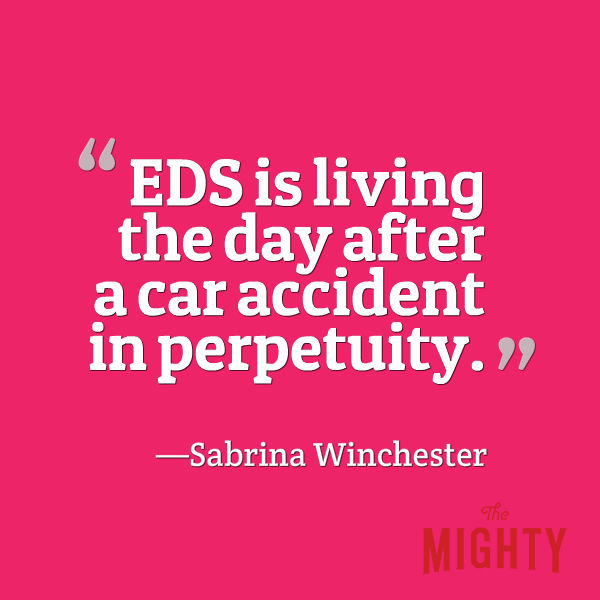 "A quote from Sabrina Winchester that says, ""EDS is living the day after a car accident in perpetuity."""