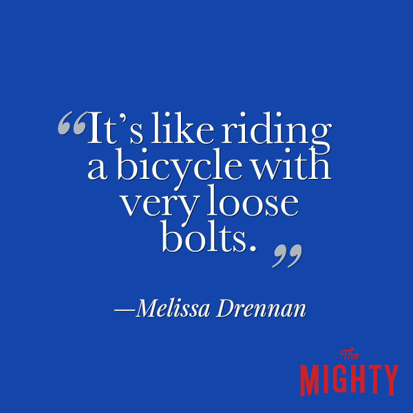 "A quote from Melissa Drennan that says, ""It's like riding a bicycle with very loose bolts."""