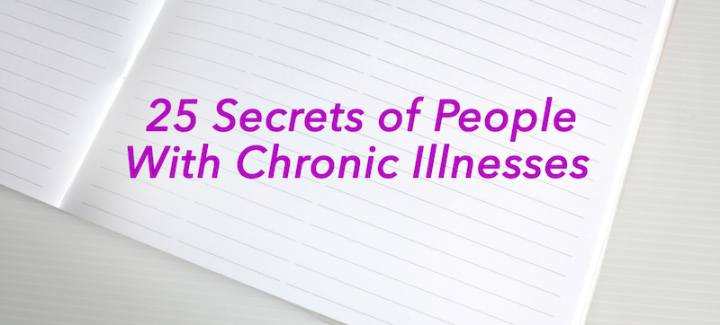 25 Secrets of People With Chronic Illnesses