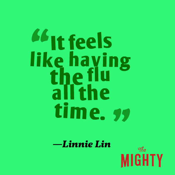 "A quote from Linnie Lin that says, ""It feels like having the flu all the time."""