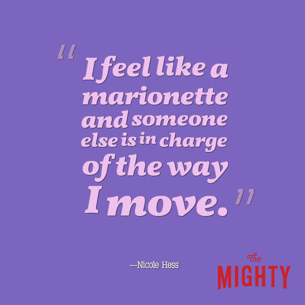 "A quote from Nicole Hess that says, ""I feel like a marionette and someone else is in charge of the way I move."""