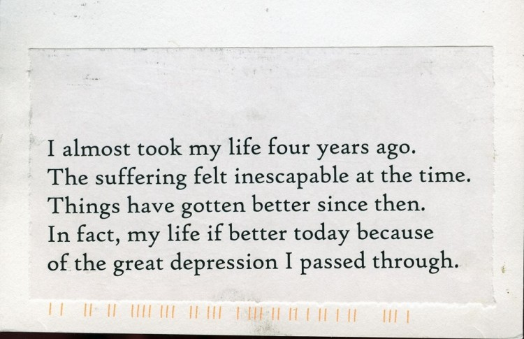 """note reads: """"I almost took my life four years ago. The suffering felt inescapable at the time. Things have gotten better since then. In fact, my life if better today because of the great depression I passed through."""