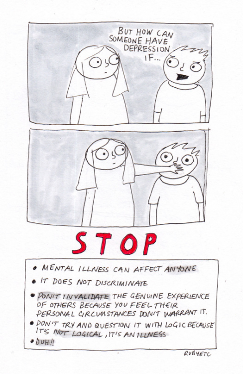 """A boy asked a girl, """"But how can someone have depression if?"""" The girl puts her hand over the boys mouth. Text read in big red letters, """"STOP."""" Then, the following is listed: """"Mental illness can affect anyone. It does not discriminate. Don't invalidate the genuine experience of others because you feel their personal circumstances don't warrant it. It's not logical, it's an illness. Duh!!"""""""