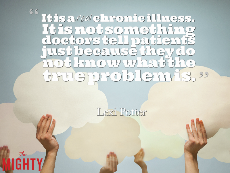 "Hands holding clouds with the text: ""It is a real chronic illness. It is not something doctors tell patients just because they do not know what the true problem is."""