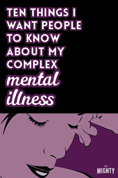 10 Things I Want People to Know About My Complex Mental Illnesses
