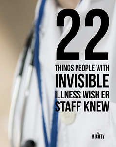 22 Things People With Invisible Illness Wish ER Staff Knew