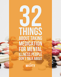 32 Things About Taking Medication for Mental Illness People Don't Talk About