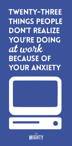 23 Things People Don't Realize You're Doing at Work Because of Your Anxiety