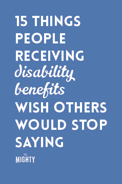 15 Things People Receiving Disability Benefits Wish Others Would Stop Saying