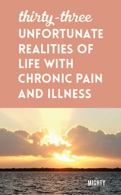 33 Unfortunate Realities of Life With Chronic Pain and Illness