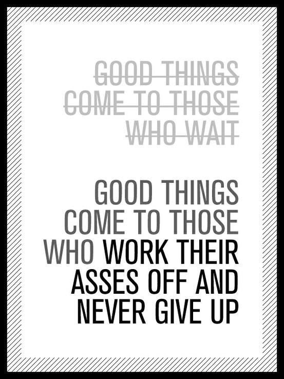 "Meme that reads ""Good things come to those who work their asses off and never give up."""