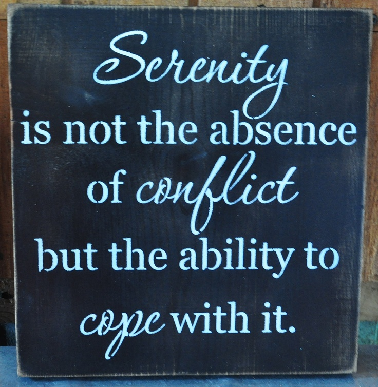 "Sign that reads ""Serenity is not the absence of conflict but the ability to cope with it."""