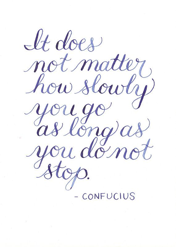 "Meme that reads ""It does not matter how slowly you go as long as you do not stop."" - Confucius"