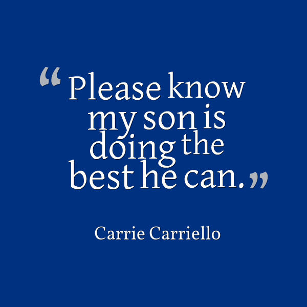 Meme that says [Please know my son is doing the best he can. -- Carrie Cariello]