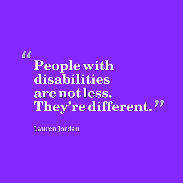 Meme that says [People with disabilities are not less. They're different.--Lauren Jordan]