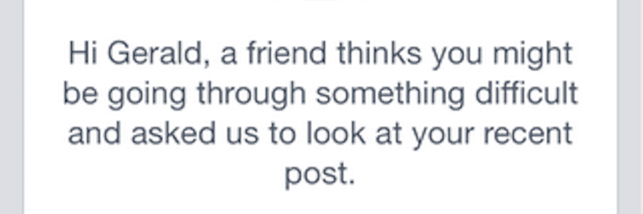 "A Facebook message that says, ""Hi Gerald, a friend thinks you might be going through something difficult and asked us to look at your recent post."""