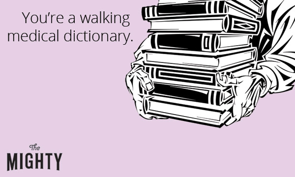 "Hands holding a stack of books with the text, ""You're a walking medical dictionary"""