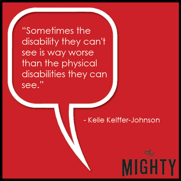 quote from Kelie Keiffer-Johnson: 'Sometimes the disability they can't see is way worse than the physical disabilities they can see.'