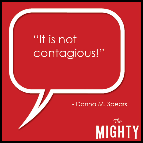 quote from Donna M. Spears: 'It is not contagious!'