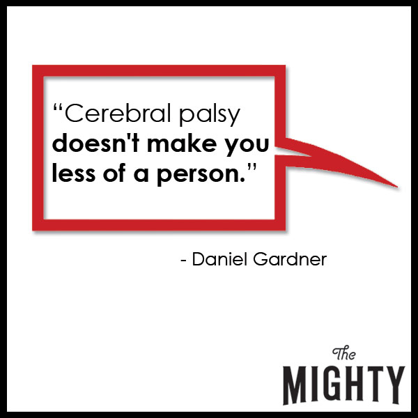 quote from Daniel Gardner: 'Cerebral palsy doesn't make you less of a person.'
