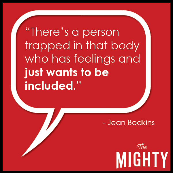 quote from Jean Bodkins: 'There's a person trapped in that body who has feelings and just wants to be included.'