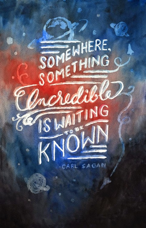 carl sagan quote: 'somewhere, something incredible is waiting to be known'