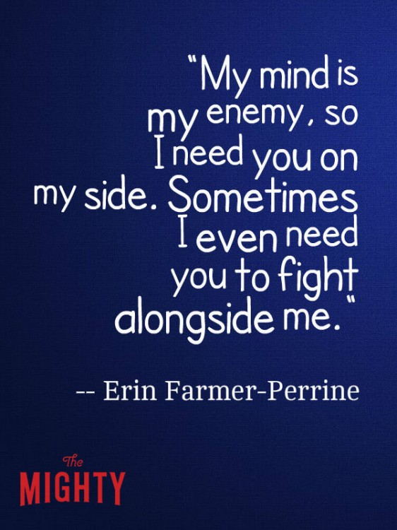 meme that says my mind is my enemy, so i need you on my side. sometimes i even need you to fight alongside me.