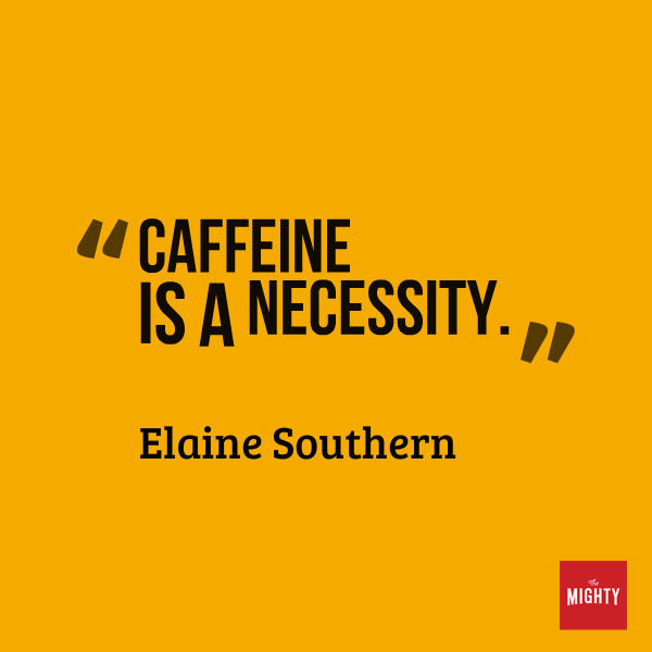 "A quote from Elaine Southern that says, ""Caffeine is a necessity."""