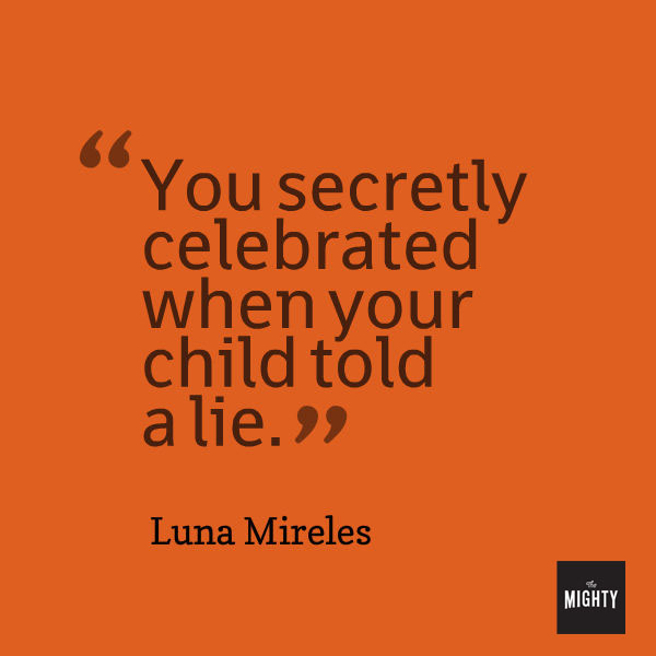 "Quote from Luna Mireles that says, ""You secretly celebrated when your child told a lie."""