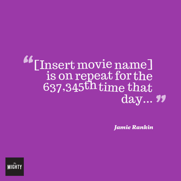 "A quote from Jamie Rankin that says, ""[Insert movie name] is on repeat for the 637,345th time that day..."""