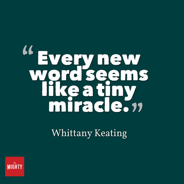 "Quote from Whittany Keating that says, ""Every new word seems like a tiny miracle."""