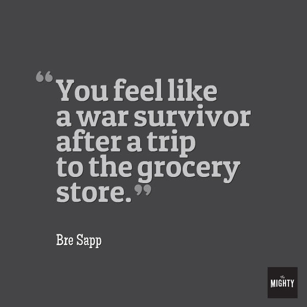 "Quote from Bre Sapp that says, ""You feel like a war survivor after a trip to the grocery store."""