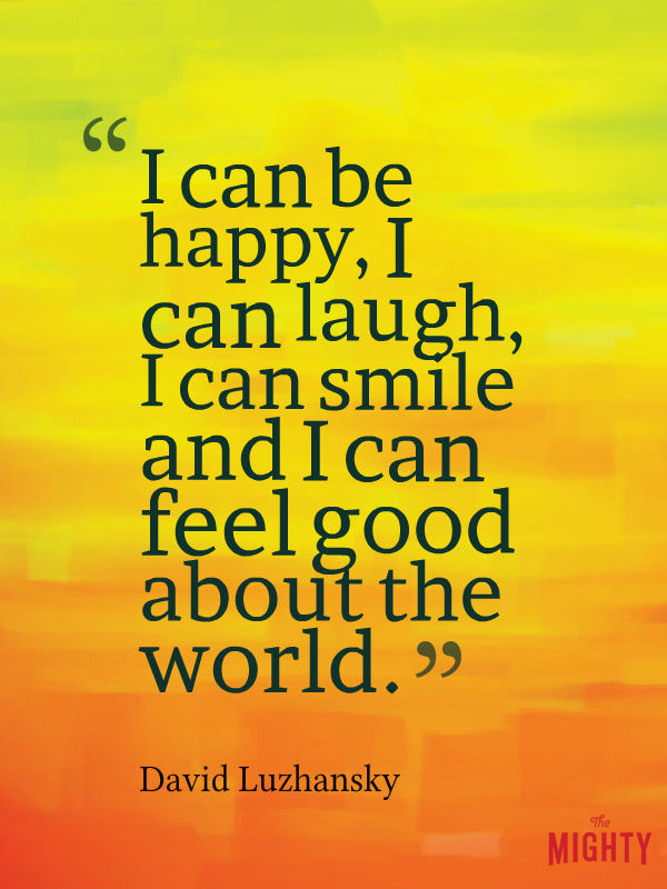 bipolar disorder quotes: can be happy, I can laugh, I can smile and I can feel good about the world and about life and be optimistic about things without being manic or hypomanic.
