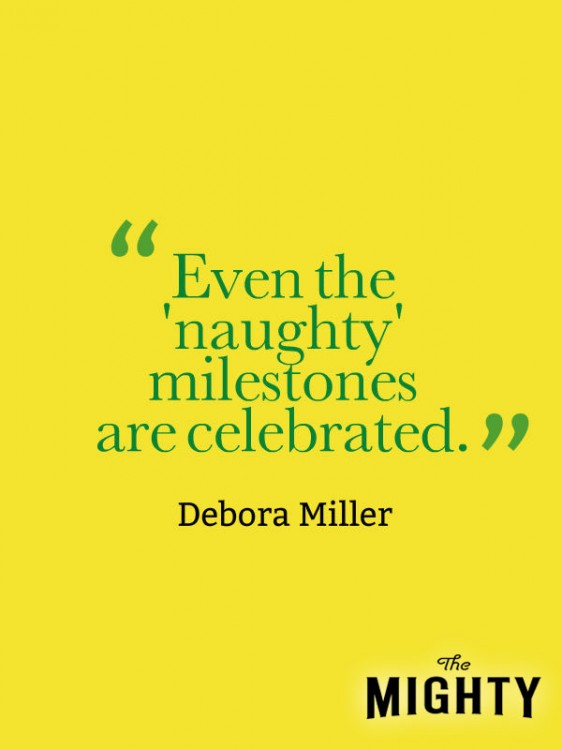 A quote from Debora Miller that says, [Even the 'naughty' milestones are celebrated.]