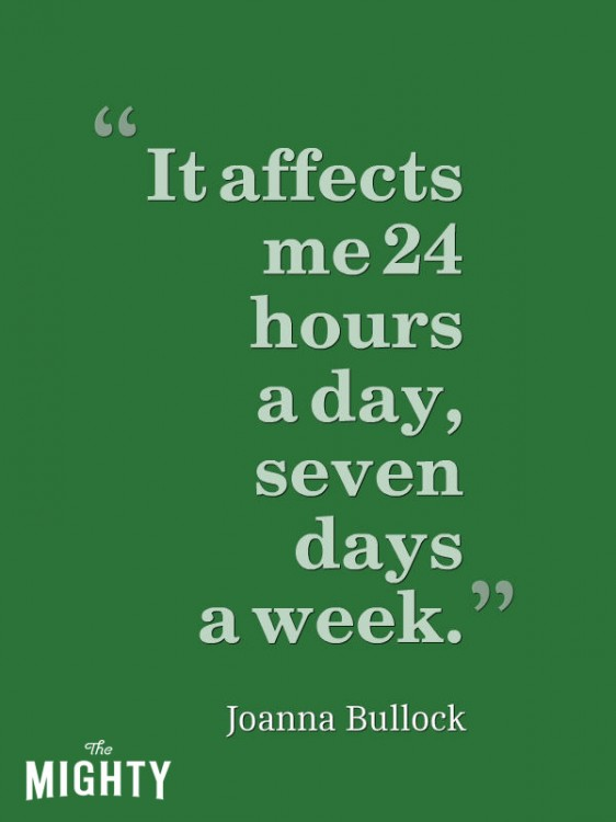 """It affects me 24 hours a day, seven days a week."" — Joanna Bullock"