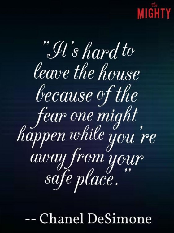 It's hard to leave the house because of the fear one might happen while you're away from your safe place.